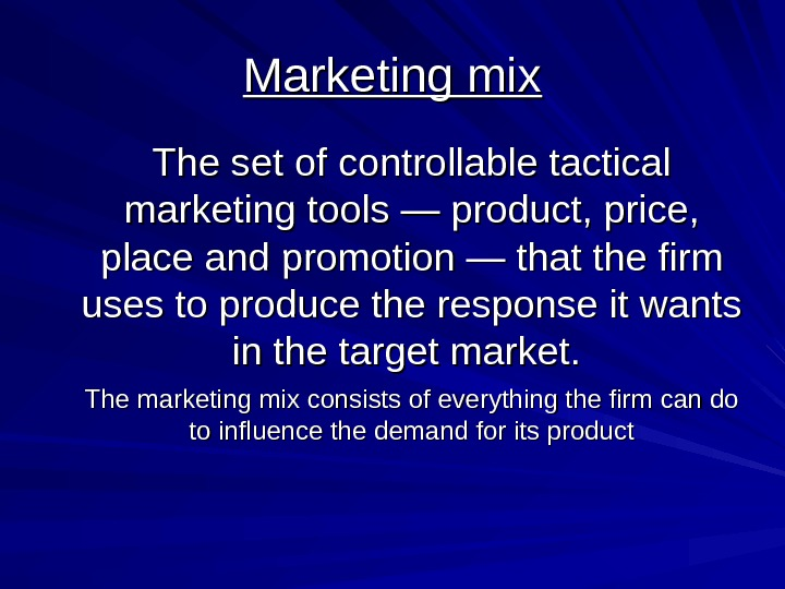 Marketing mix The set of controllable tactical marketing tools — product, price,  place