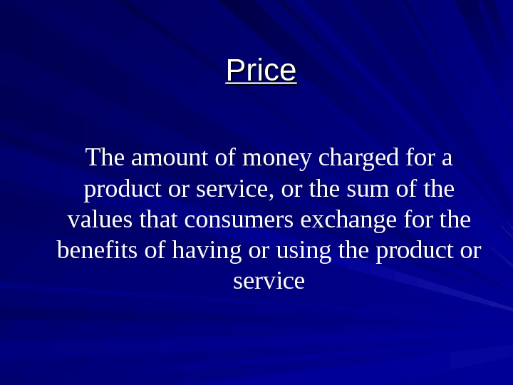 Price The amount of money charged for a product or service, or the sum