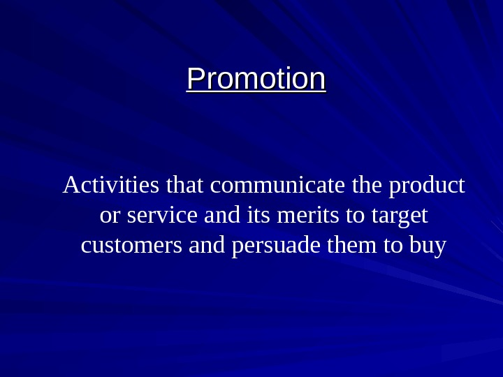 Promotion Activities that communicate the product or service and its merits to target customers