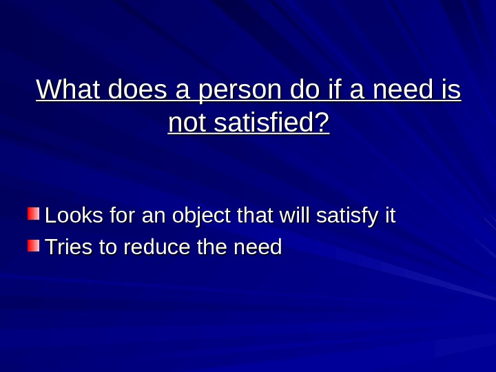 What does a person do if a need is not satisfied? Looks for an
