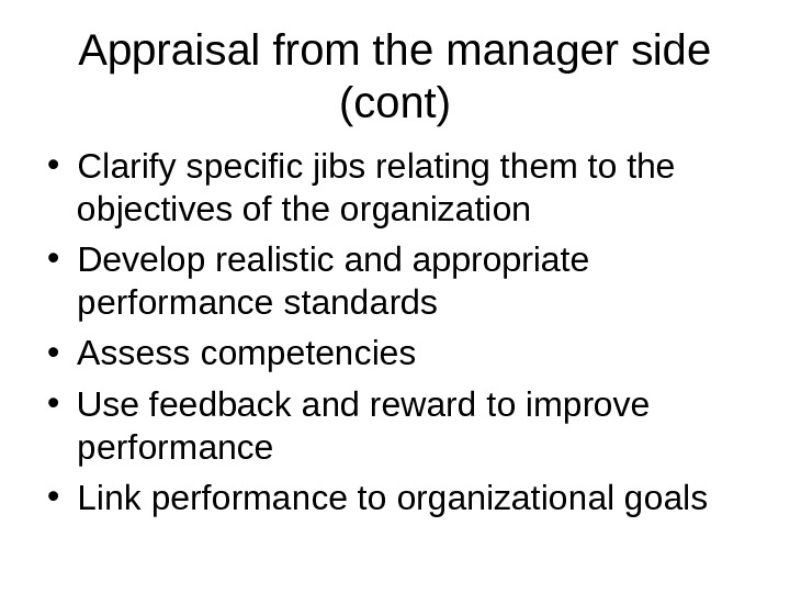 Appraisal from the manager side (cont) • Clarify specific jibs relating them to the objectives of