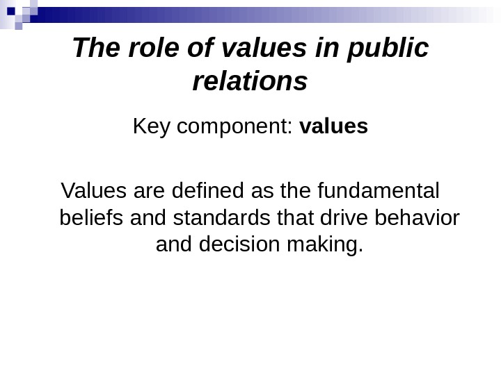 The role of values in public relations Key component:  values Values are defined