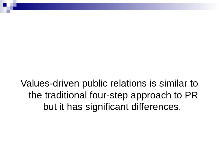 Values-driven public relations is similar to the traditional four-step approach to PR but it