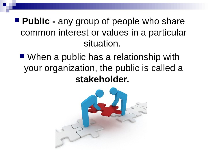 Public - any group of people who share common interest or values in a particular