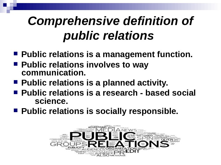 Comprehensive definition of public relations  Public relations is a management function.  Public