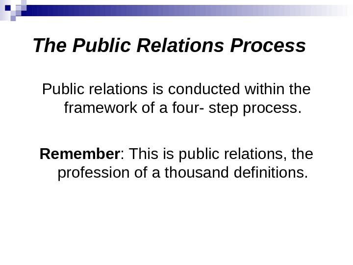 The Public Relations Process Public relations is conducted within the framework of a four- step