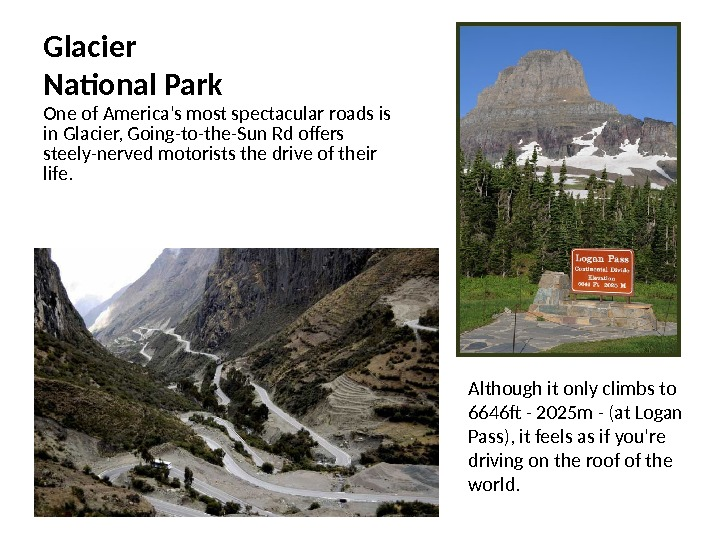 Glacier National Park One of America's most spectacular roads is in Glacier, Going-to-the-Sun Rd offers steely-nerved