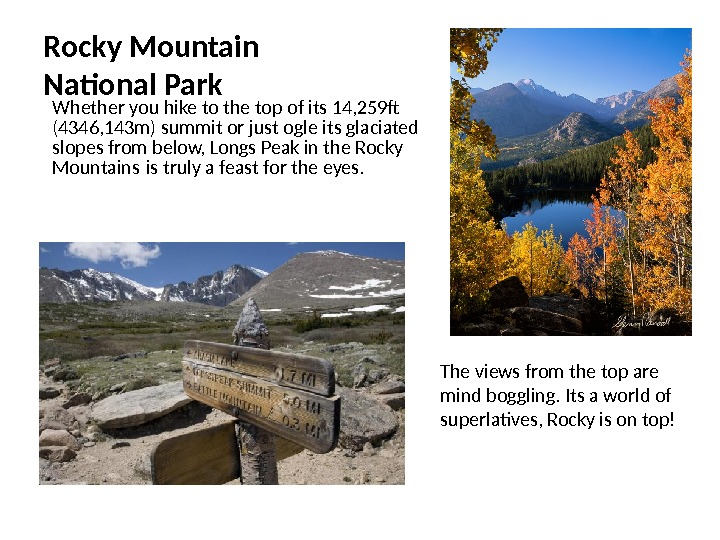 Rocky Mountain National Park Whether you hike to the top of its 14, 259 ft (4346,