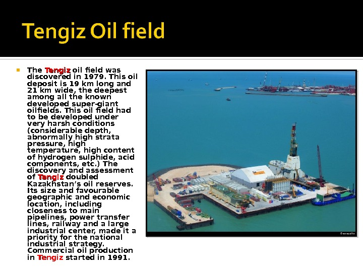 The Tengiz  oil field was discovered in 1979. This oil deposit is 19 km