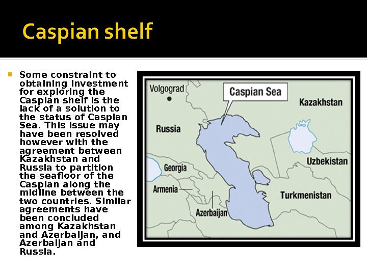 Some constraint to obtaining investment for exploring the Caspian shelf is the lack of a
