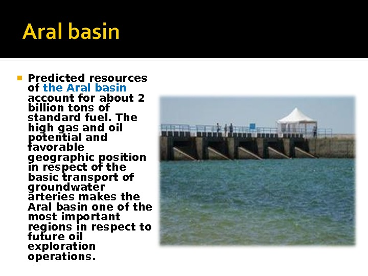 Predicted resources of the Aral basin account for about 2 billion tons of standard fuel.