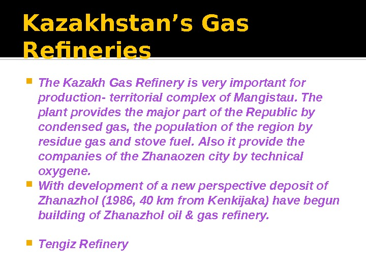 Kazakhstan's Gas Refineries  The Kazakh Gas Refinery is very important for production- territorial complex of