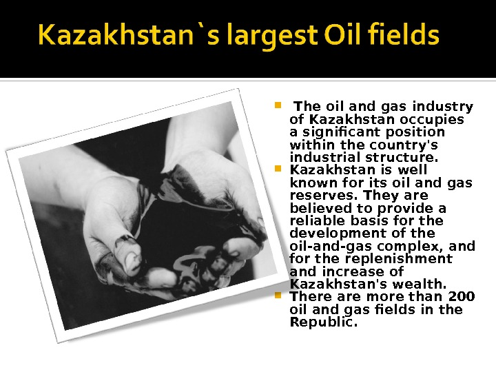 The oil and gas industry of Kazakhstan occupies a significant position within the country's