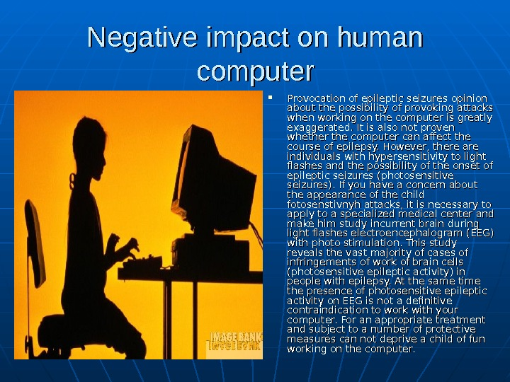Negative impact on human computer Provocation of epileptic seizures opinion about the possibility of