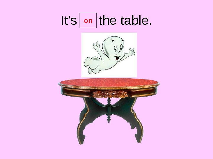 It's the table. on