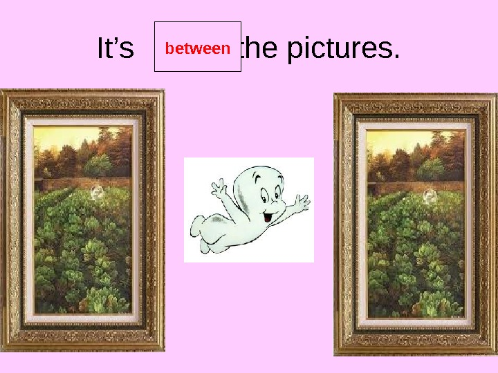 It's  the pictures. between