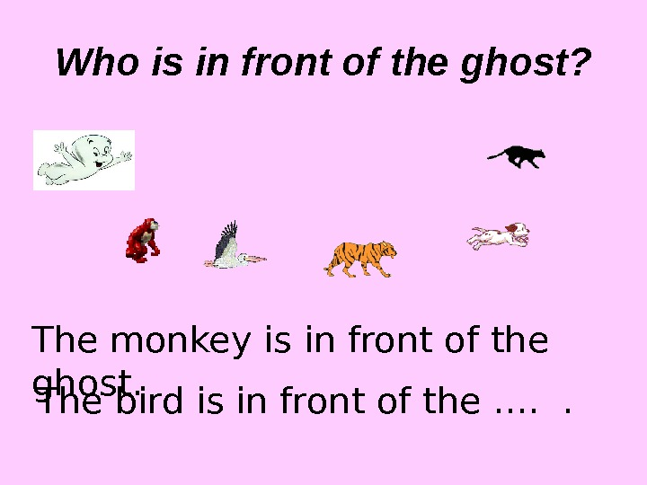 The monkey is in front of the ghost. The bird is in front of