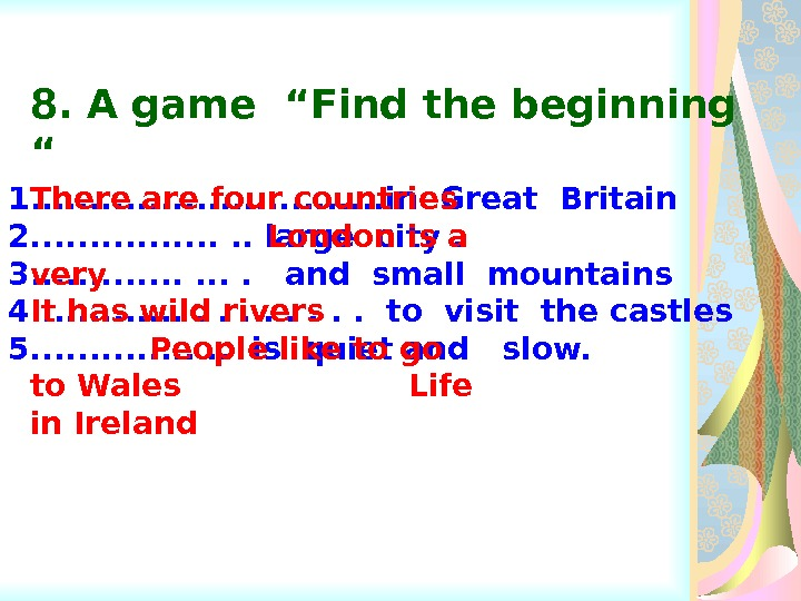 "8. A game ""Find the beginning "" 1. . . . in Great Britain 2. ."