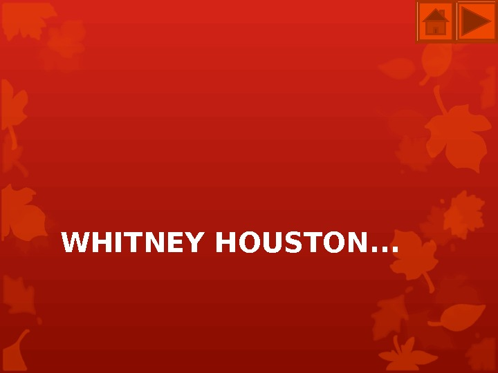 WHITNEY HOUSTON. . .