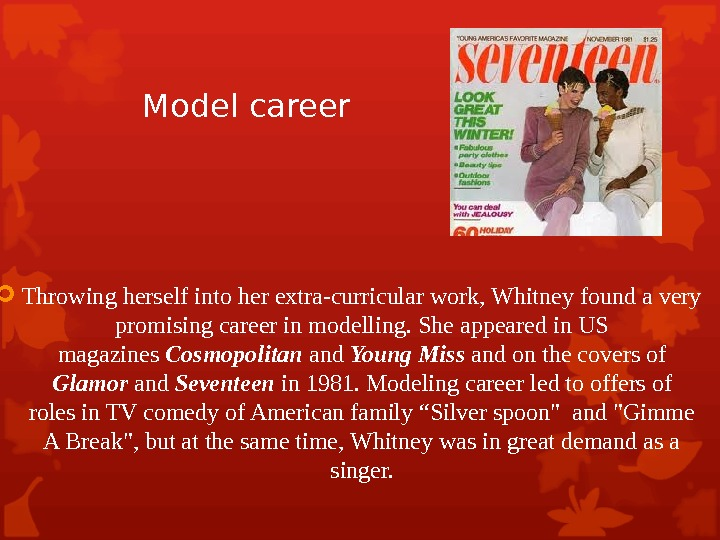 Model career Throwing herself into her extra-curricular work, Whitney found a very promising career in modelling.