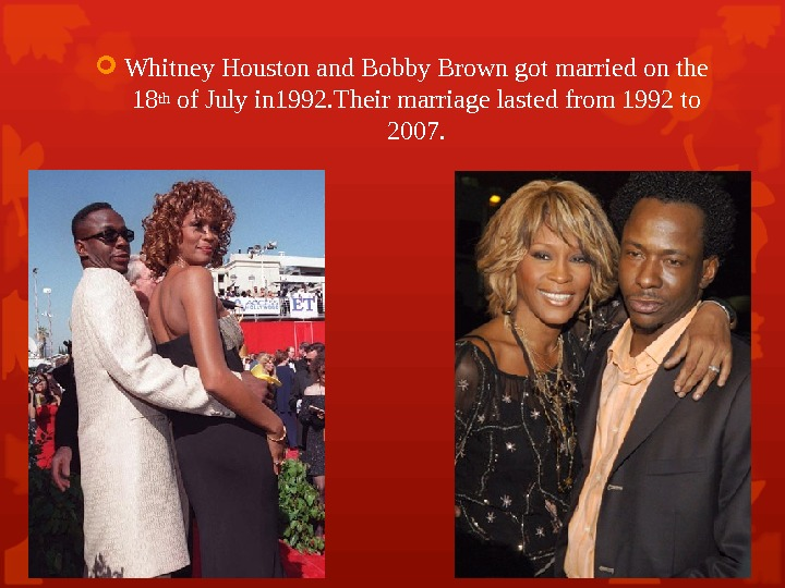 Whitney Houston and Bobby Brown got married on the 18 th of July in 1992.