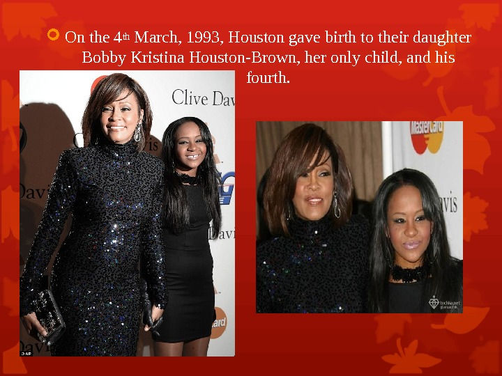 On the 4 th March, 1993, Houston gave birth to their daughter Bobby Kristina Houston-Brown,