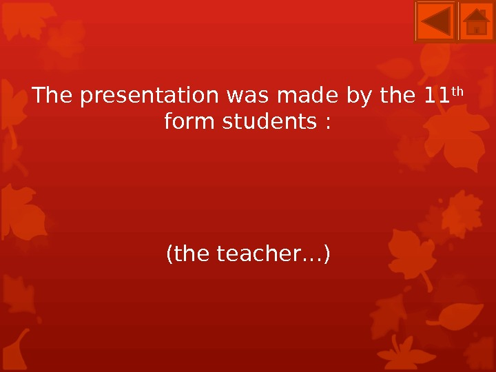 The presentation was made by the 11 th  form students : (the teacher. . .