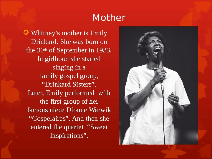 Mother Whitney's mother is Emily Drinkard. She was born on the 30 th of September in