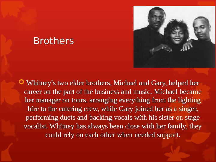 Brothers Whitney's two elder brothers, Michael and Gary, helped her career on the part of the