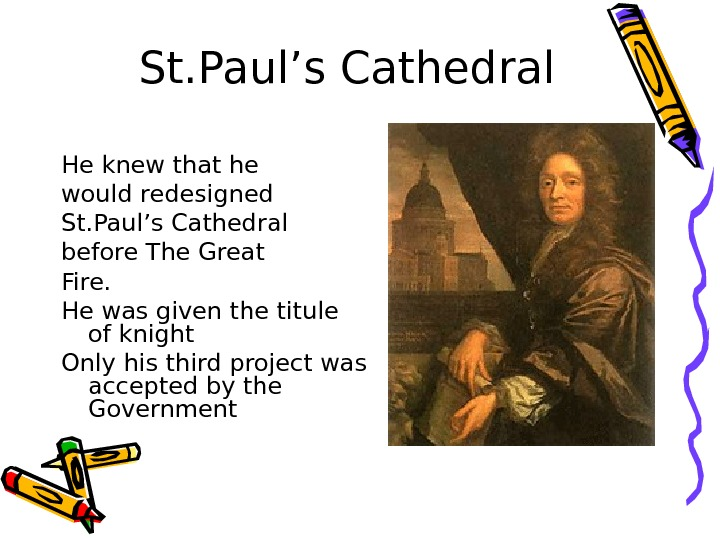 St. Paul's Cathedral He knew that he would redesigned St. Paul's Cathedral before The
