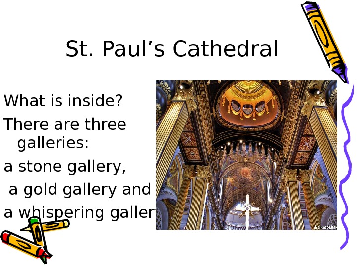 St. Paul's Cathedral What is inside? There are three galleries:  a stone gallery,