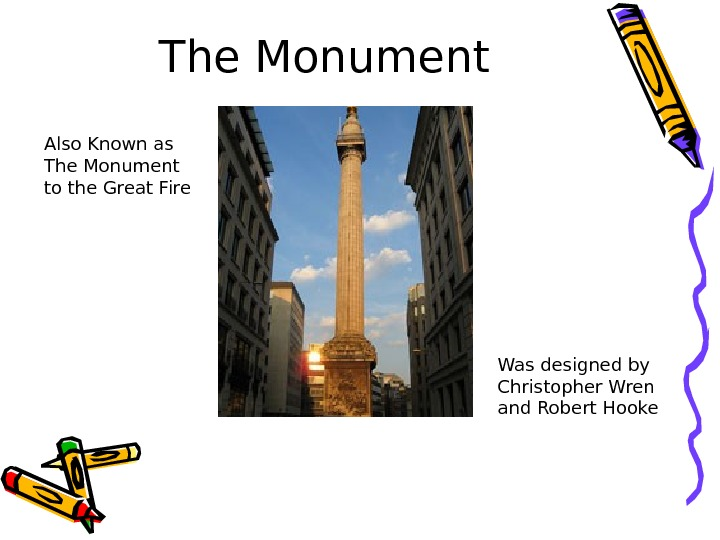 The Monument Also Known as The Monument to the Great Fire Was designed by