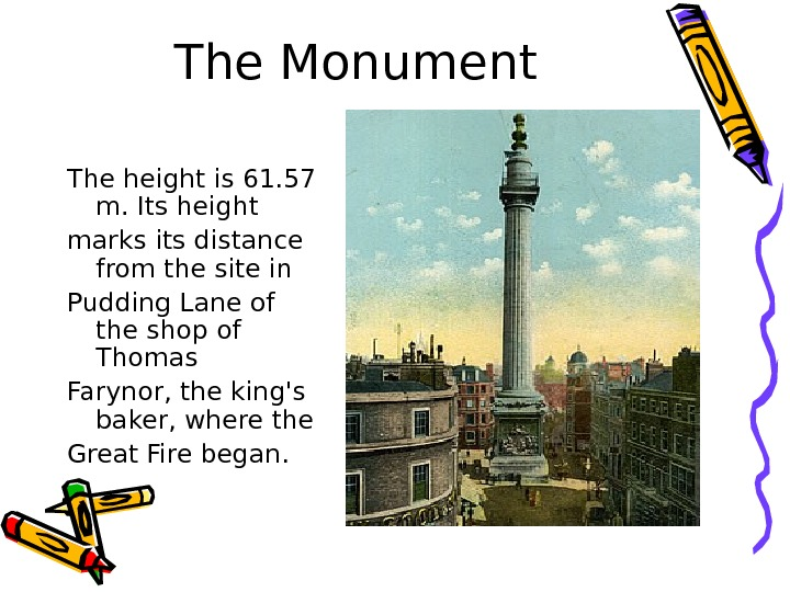 The Monument The height is 61. 57 m.  Its height marks its distance
