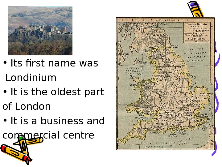 • Its first name was  Londinium • It is the oldest part of