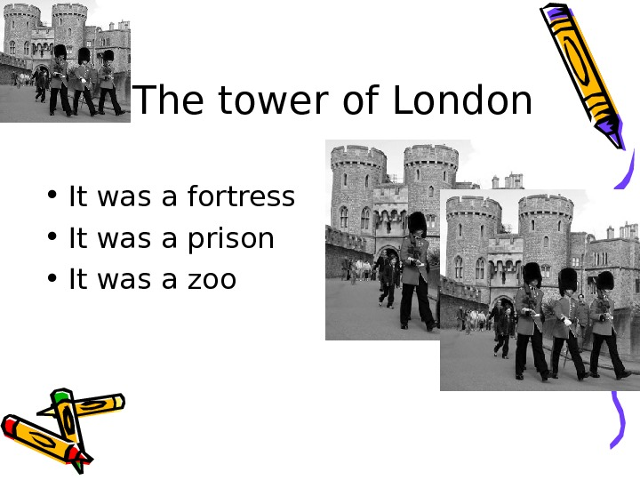 The tower of London • It was a fortress • It was a prison
