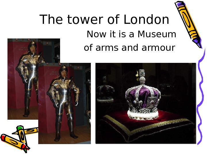 The tower of London     Now it is a Museum