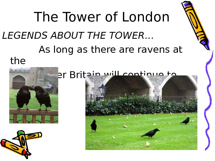 The Tower of London LEGENDS ABOUT THE TOWER…   As long as there