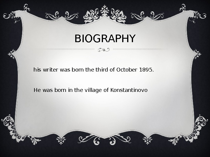 BIOGRAPHY t his writer was born the third of October 1895. He was born in the