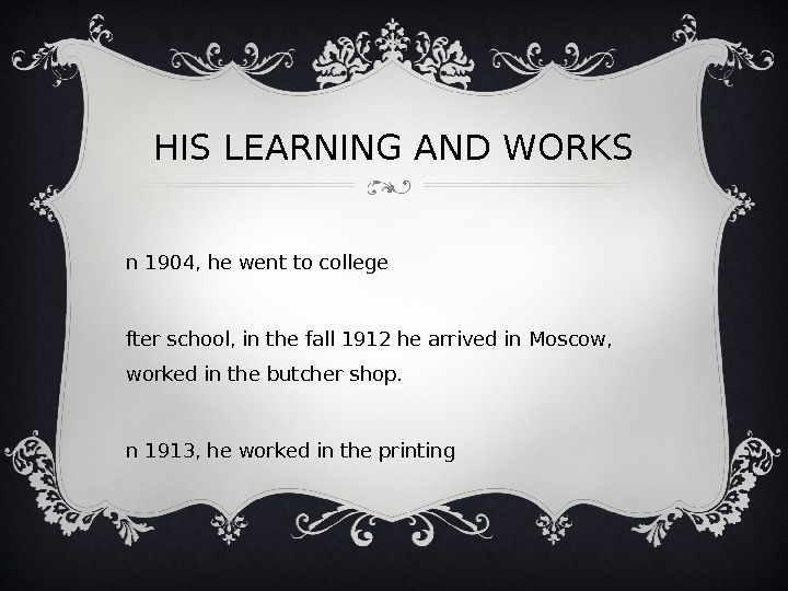 HIS LEARNING AND WORKS I n 1904, he went to college A fter school, in the