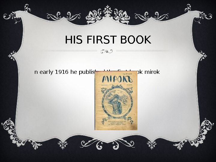 HIS FIRST BOOK I n early 1916 he published the first book mirok