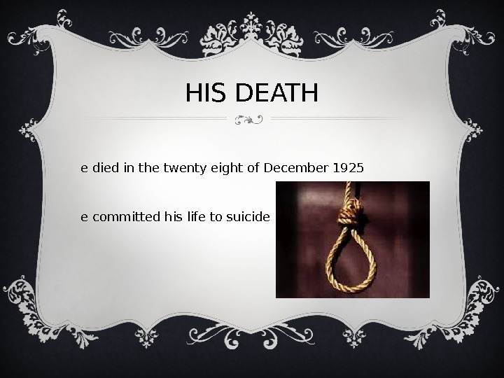 HIS DEATH H e died in the twenty eight of December 1925 h e committed his
