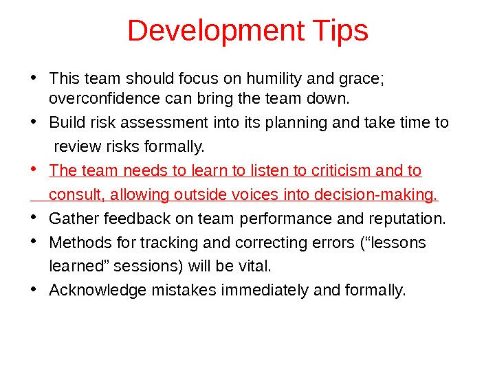Development Tips • This team should focus on humility and grace;  overconfidence can bring the