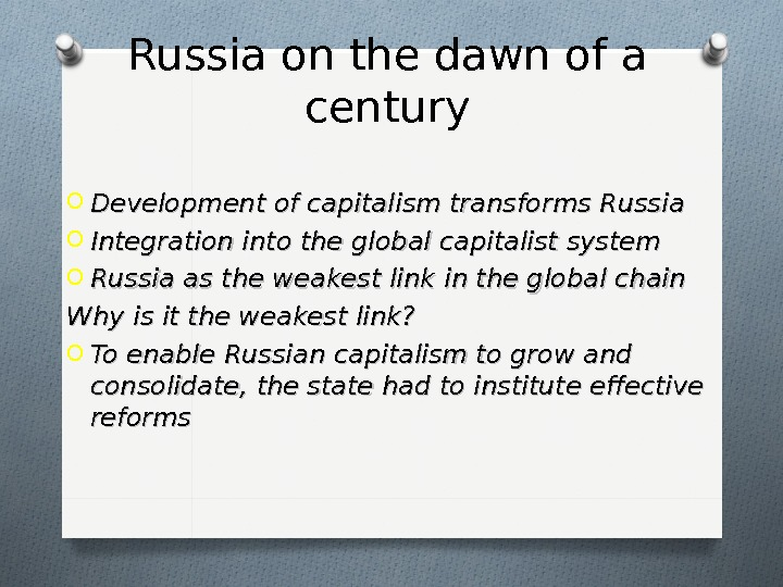 Russia on the dawn of a century O Development of capitalism transforms Russia O Integration into