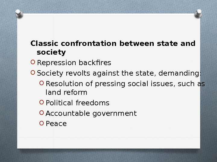 Classic confrontation between state and society O Repression backfires O Society revolts against the state, demanding: