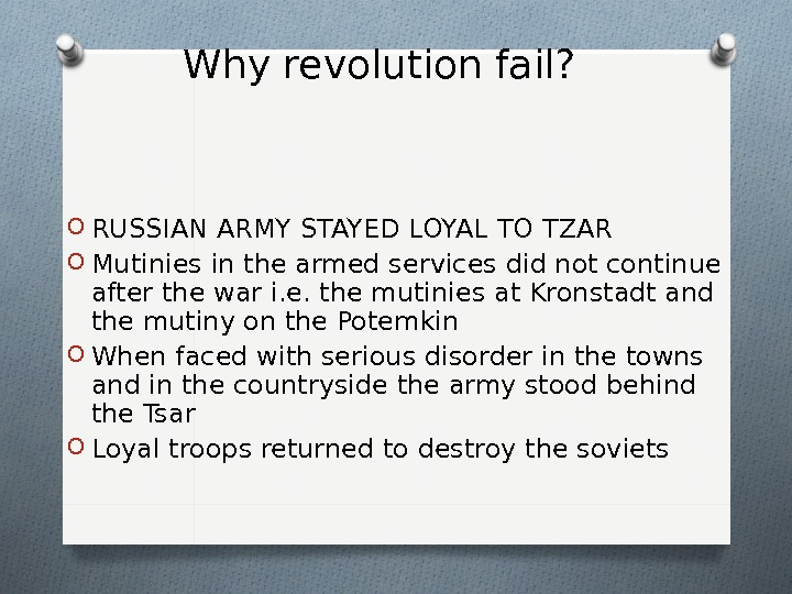 Why revolution fail? O RUSSIAN ARMY STAYED LOYAL TO TZAR O Mutinies in the armed services