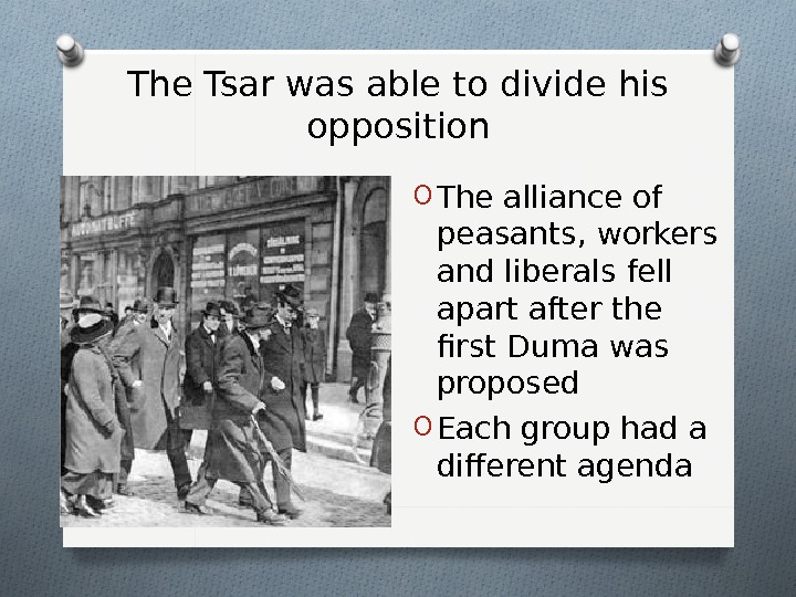 The Tsar was able to divide his opposition O The alliance of peasants, workers and liberals
