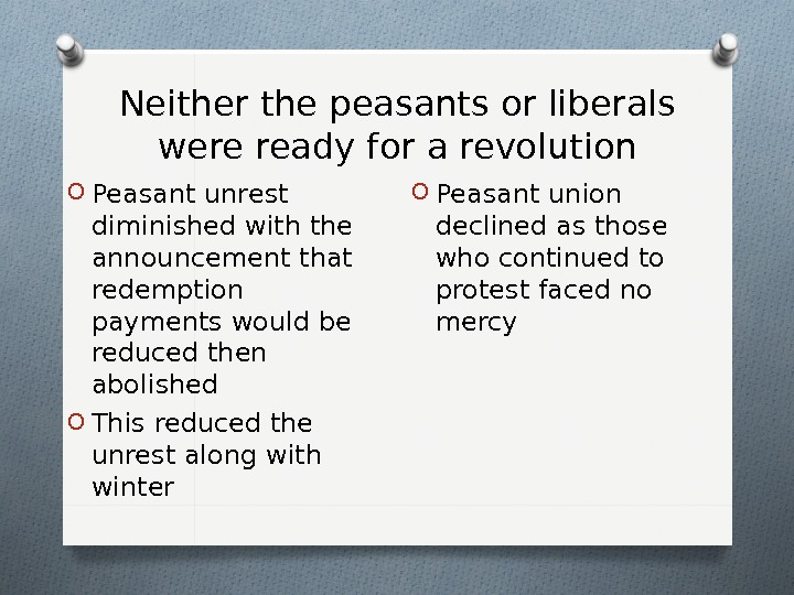 Neither the peasants or liberals were ready for a revolution O Peasant unrest diminished with the