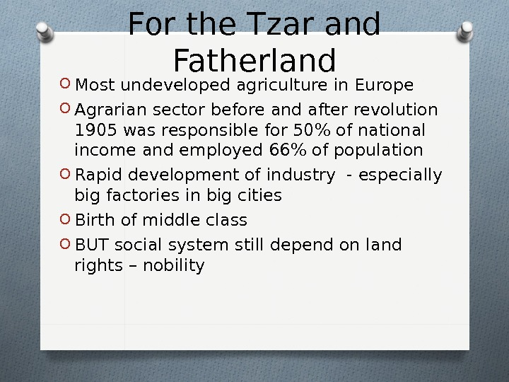 For the Tzar and Fatherland O Most undeveloped agriculture in Europe O Agrarian sector before and