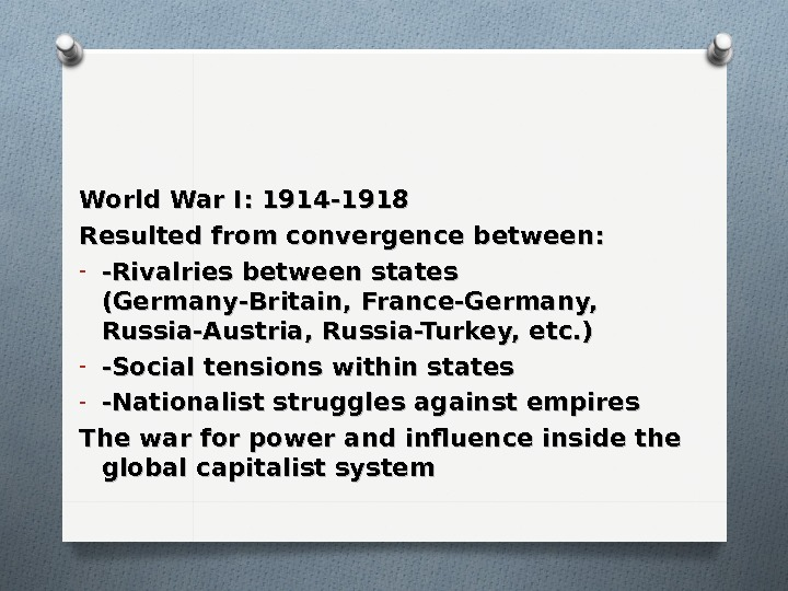 World War I: 1914 -1918 Resulted from convergence between:  - -Rivalries between states (Germany-Britain, France-Germany,