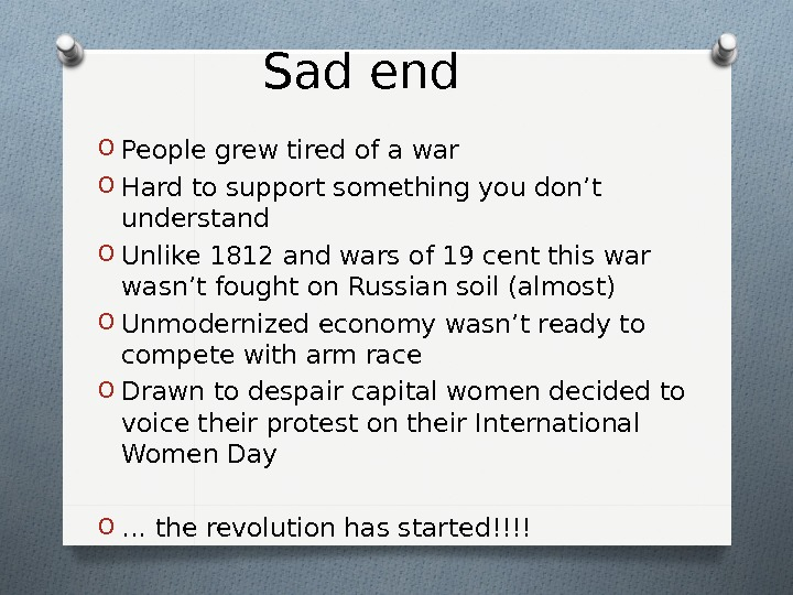 Sad end O People grew tired of a war O Hard to support something you don't